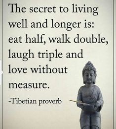 The secret to living well and longer is: Eat half, walk double, laugh triple and love without measure. Inspirational Quote