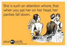 Attention whore..