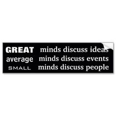. Great Minds Discuss Ideas, Small Minds Discuss People, Bumper Stickers, Company Logo, Mindfulness, Humor, Logos, Quotes, Bumper Stickers For Cars
