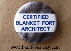 certified blanket fort architect - pinback button badge from beanforest on Etsy. Funny Buttons, Funny Pillows, Kids Tents, Pillow Fight, Button Badge, Kids Room Design, Magnets, Geek Stuff, Cool Stuff