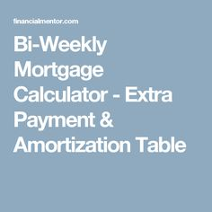 Bi-Weekly Mortgage Calculator - Extra Payment & Amortization Table