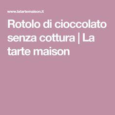Rotolo di cioccolato senza cottura   La tarte maison