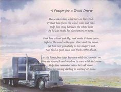 truck driver's prayer. It has never hit me until recently how much truck drivers really sacrifice on a day to day basis. Thank-you to all the truck drivers out there!!!!!