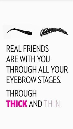 Real friends are with you through all your eyebrow stages. Through thick and thi… – Microblading Eyebrow Quotes, Makeup Quotes, Beauty Quotes, Eyebrow Images, Farmasi Cosmetics, Funny Quotes, Life Quotes, Friend Quotes, Work Quotes