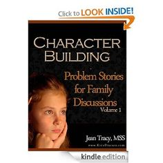 Character Building: Problem Stories for Family Discussions. Jean offers good advice. Practical and solution oriented.
