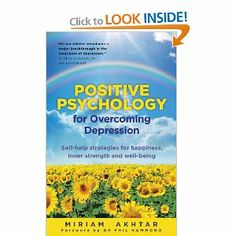 Positive Psychology for Overcoming Depression: Self-Help Strategies for Happiness, Inner Strength and Well-Being by Miriam Akhtar. $10.21. Publication: February 7, 2012. Publisher: Watkins; 1 edition (February 7, 2012). Author: Miriam Akhtar