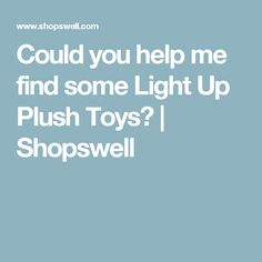 Could you help me find some Light Up Plush Toys? | Shopswell