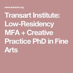 Transart Institute: Low-Residency MFA + Creative Practice PhD in Fine Arts Alternative Art, Art School, Schools, Fine Art, Creative, Colleges, Visual Arts