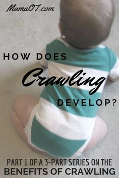 An occupational therapist discusses how babies develop the ability to begin crawling. Part 1 in a 3-part series on the benefits of crawling (links to parts 2 and 3 included in post). #childdevelopment #pediOT #mamaot