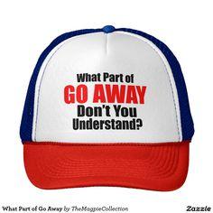 What Part of Go Away Trucker Hat