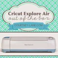 Courtney Lane Designs: Cricut Explore Air Out of the Box