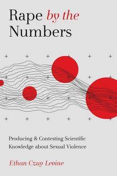 Title: Rape by the Numbers: Producing and Contesting Scientific Knowledge about Rape. Author: Ethan Levine. Publisher: Rutgers University Press, 2021. Indexer: Amron Gravett, Wild Clover Book Services, www.amrongravett.com Numbers, University, Knowledge, Author, Books, Libros, Book, Writers, Book Illustrations
