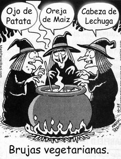 """jajaja [for my non-Spanish speaking Pinning friends, here is the translation:  """"Eye of Potato"""" then, """"Ear of Corn"""" and """"Head of Lettuch"""" because they are Vegetarian Witches :)"""