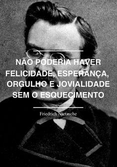 Não poderia haver felicidade, esperança, orgulho e jovialidade sem o esquecimento. - Friedrich Nietzsche