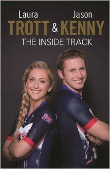 Laura Trott and Jason Kenny: The Inside Track By Laura Trott                               (Author),