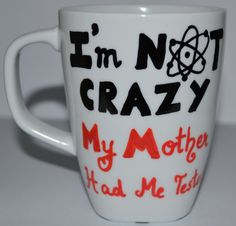 I am Not Crazy My Mother Had Me Tested
