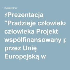 """⚡Prezentacja """"Pradzieje człowieka Projekt współfinansowany przez Unię Europejską w ramach Europejskiego Funduszu Społecznego."""""""