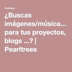 ¿Buscas imágenes/música... para tus proyectos, blogs ...? | Pearltrees