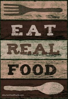Eat REAL Food...we've cut out processed food and eat mostly organic at this point.