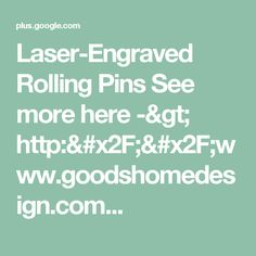 Laser-Engraved Rolling Pins See more here -> http://www.goodshomedesign.com...