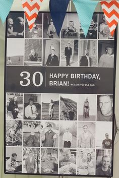 30th birthday party poster - so cute to have a picture from every year. awesome if you left room for people to write. since lots of people dont do cards.