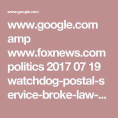 www.google.com amp www.foxnews.com politics 2017 07 19 watchdog-postal-service-broke-law-by-letting-employees-do-clinton-campaign-work.amp.html