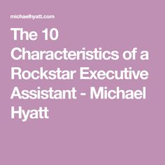 The 10 Characteristics of a Rockstar Executive Assistant - Michael Hyatt