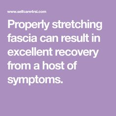 Properly stretching fascia can result in excellent recovery from a host of symptoms.
