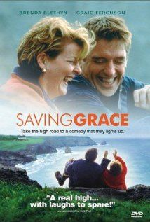 "Saving Grace :: A small-town English widow, facing financial troubles after her husband's suicide, turns to agriculture of an illegal kind. Written and starred in by Craig Ferguson, who is now the host of the hilarious ""Late Late Show"" on CBS."