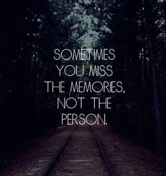 the memories break us not the person