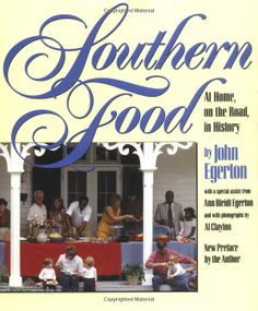 Southern Food: At Home, on the Road, in History (Chapel Hill Books) by John Egerton /  TX715.2.S68 E343 1993 / http://catalog.wrlc.org/cgi-bin/Pwebrecon.cgi?BBID=7763886