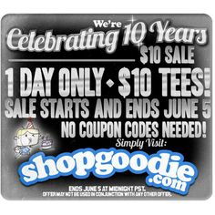 $10 tees ALL day to celebrate Goodie's 10th Birthday!!!! :)