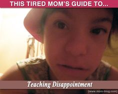 Lessons in #Parenting: The Tired Mom's Guide to Teaching Disappointment