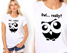 Owl really Animal lovers Shirt T-Shirts Gift For Him Gift