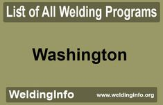 Browse a list of all Welding Programs in Washington, the United States.
