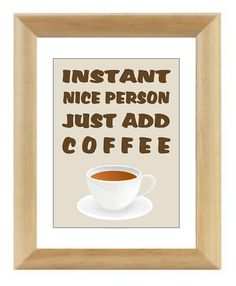 Coffee Art Print, Funny Coffee Quote, Instant Nice Person, Just Add Coffee