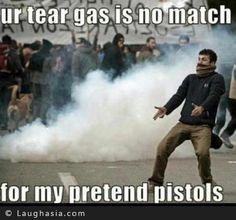 Tear gas!! Naaa.. its pistol time. lol XD