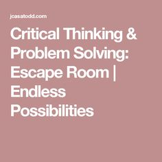 Critical Thinking & Problem Solving: Escape Room | Endless Possibilities