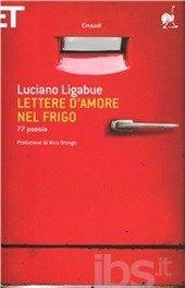 Lettere d'amore nel frigo. 77 poesie, Luciano Ligabue