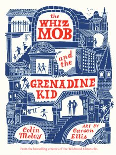 The Whiz Mob and the Grenadine Kid by Colin Meloy, art by Carson Ellis
