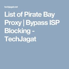 List of Pirate Bay Proxy | Bypass ISP Blocking - TechJagat