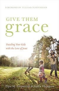Give Them Grace: Dazzling Your Kids with the Love of Jesus: Elyse Fitzpatrick - Book - Christian Living, Marriage and Family, Parenting | Ligonier Ministries Store