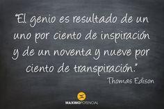 """""""El genio es resultado de un uno por ciento de inspiración y de un noventa y nueve por ciento de transpiración."""" – Thomas Edison  Blog de citas Máximo Potencial"""