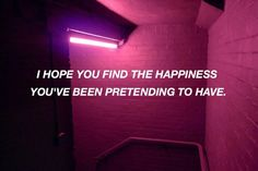 i hope you find the happiness you've been pretending to have // this goes to all my friends