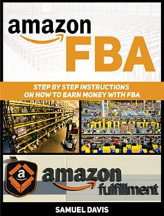 Amazon FBA: Step By Step Instructions on How To Earn Money With FBA by Samuel Davis http://www.amazon.com/dp/B015Y70VPM/ref=cm_sw_r_pi_dp_B-pNwb0G1YE04