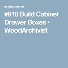 #918 Build Cabinet Drawer Boxes • WoodArchivist