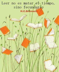 Leer no es matar el tiempo, sino fecundarlo.