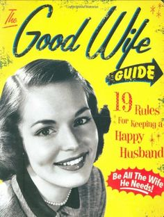 The Good Wife Guide: 19 Rules for Keeping a Happy Husband by Ladies Homemaker Monthly http://www.amazon.co.uk/dp/1933662859/ref=cm_sw_r_pi_dp_EKXHvb0TCW3FW