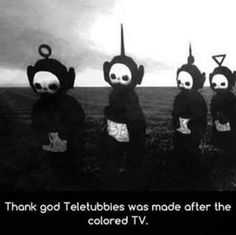 Thank God Teletubbies Was Made After The Colored TV - Funny Memes. The Funniest Memes worldwide for Birthdays, School, Cats, and Dank Memes - Meme Funny Shit, Hilarious, Funny Stuff, Random Stuff, Dankest Memes, Funny Memes, Funny Captions, Que Horror, Creepy Photos
