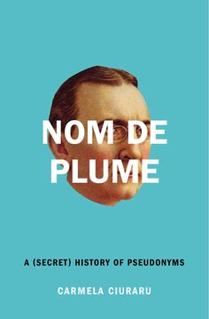 Cover for Nom de Plume: A (Secret) History of Pseudonyms